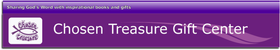 Chosen Teasure Gift Center :: Sharing Gods Word with Inspirational Books & Gifts